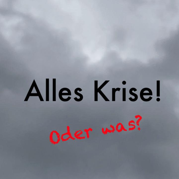Alles_Krise_oder_ was